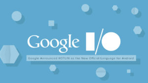 Google Announced KOTLIN as the New Official Language for Android